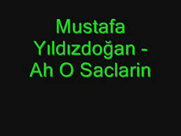 Mustafa Yıldız Doğan Ah o Saçların Sözleri